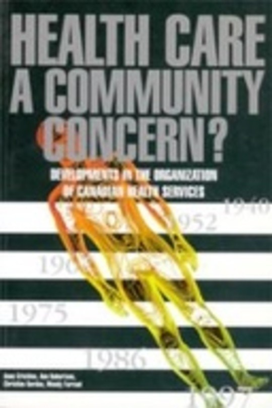 HEALTH CARE:  A COMMUNITY CONCERN?  Developments in the Organization of Canadian Health Services