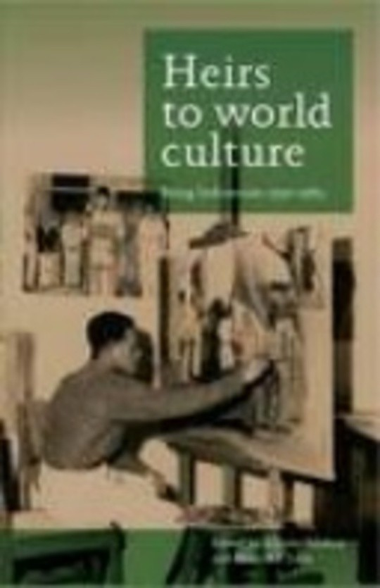 Heirs to world culture; Being Indonesian 1950-1965