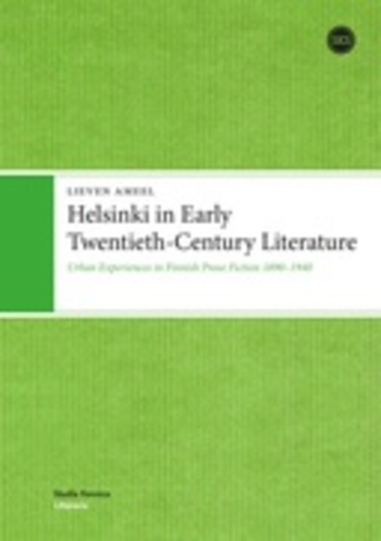 Helsinki in Early Twentieth-Century Literature: Urban Experiences in Finnish Prose Fiction 1890-1940