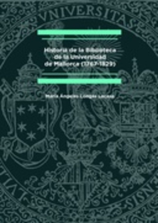 Historia de la Biblioteca de la Universidad de Mallorca (1767-1829)