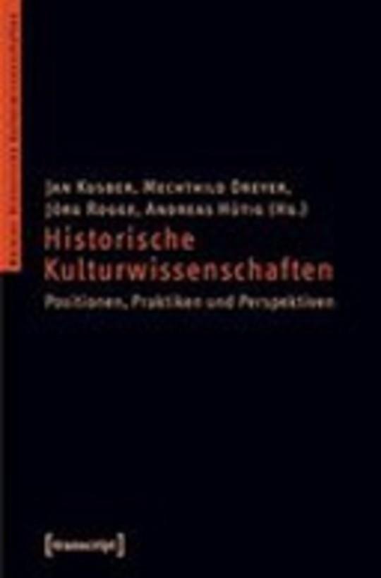 Historische Kulturwissenschaften. Positionen, Praktiken und Perspektiven