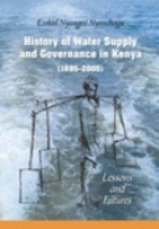 History of Water Supply and Governance in Kenya (1895-2005) Lessons and Futures