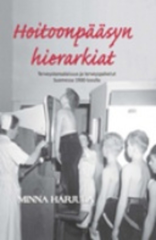Hoitoonpääsyn hierarkiat : Terveyskansalaisuus ja terveyspalvelut Suomessa 1900-luvulla