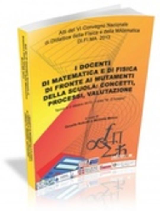 I docenti di matematica e di fisica di fronte ai mutamenti della scuola: concetti, processi, valutazioni