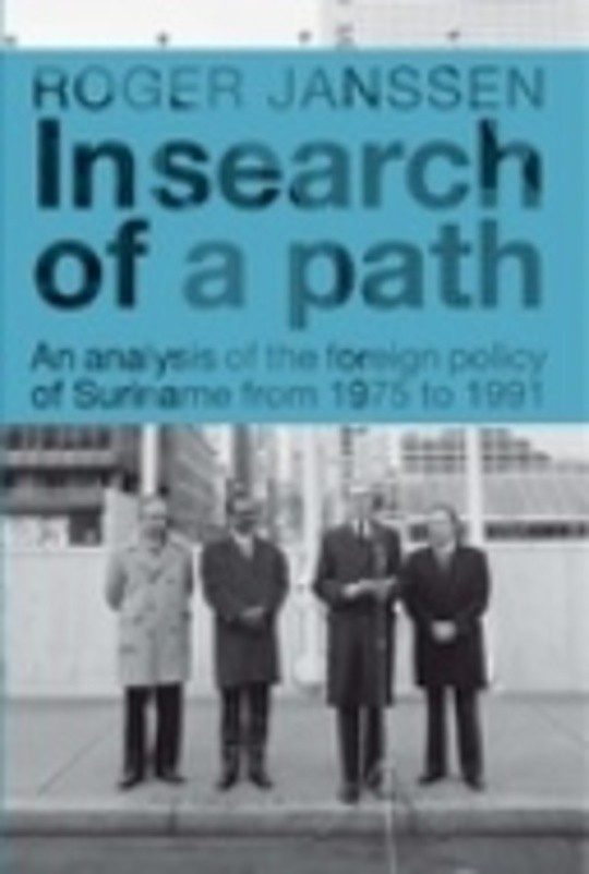 In search of a path; An analysis of the foreign policy of Suriname from 1975 to 1991