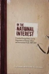 In the National Interest: Canadian Foreign Policy and the Department of Foreign Affairs and International Trade, 1909-2009