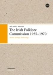 The Irish Folklore Commission 1935-1970: History, ideology, methodology