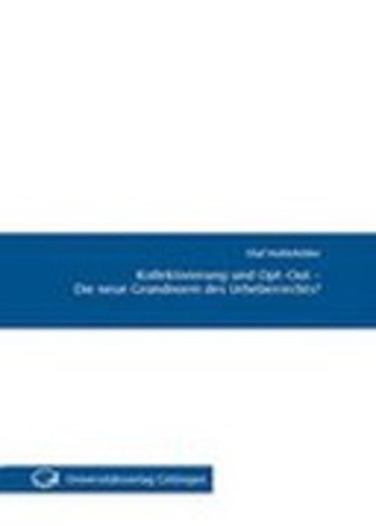 Kollektivierung und Opt-Out - Die neue Grundnorm des Urheberrechts?