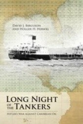 Long Night of the Tankers: Hitler's War Against Caribbean Oil
