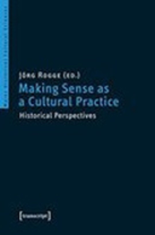 Making Sense as a Cultural Practice. Historical Perspectives