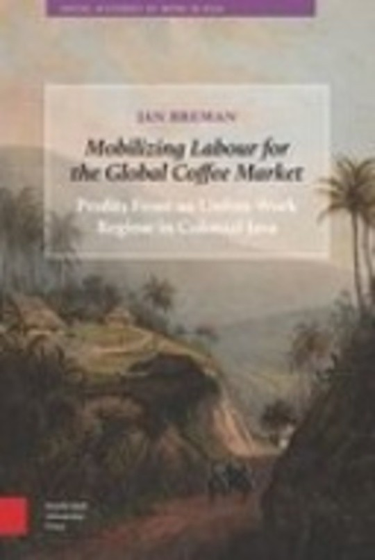 Mobilizing Labour for the Global Coffee Market: Profits From an Unfree Work Regime in Colonial Java