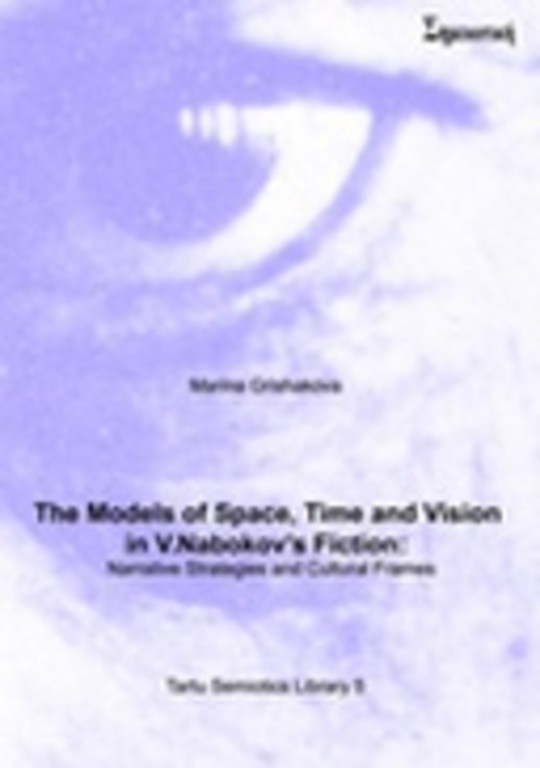 The Models of Space, Time and Vision in V. Nabokov's Fiction: Narrative Strategies and Cultural Frames