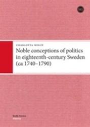 Noble conceptions of politics in eighteenth-century Sweden (ca 1740-1790)