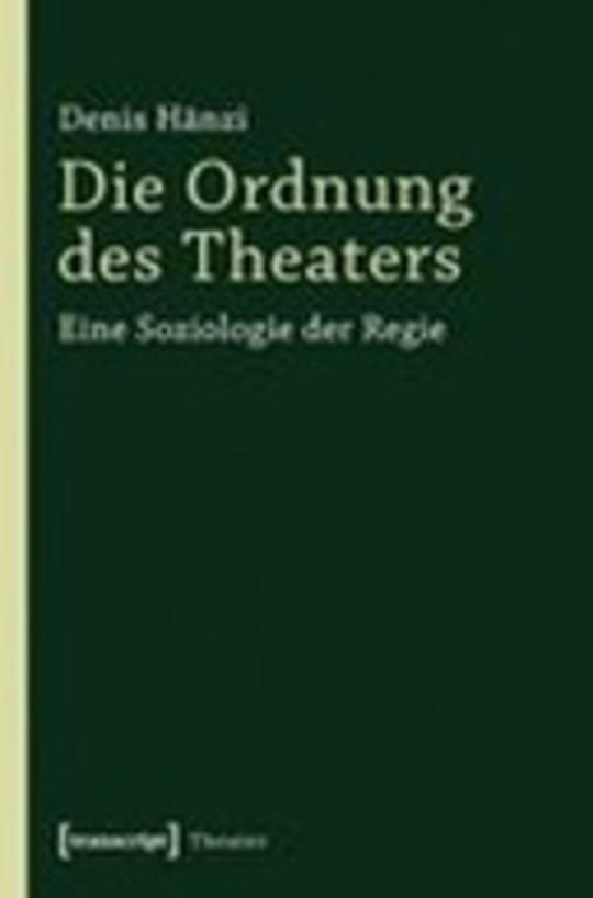Die Ordnung des Theaters. Eine Soziologie der Regie