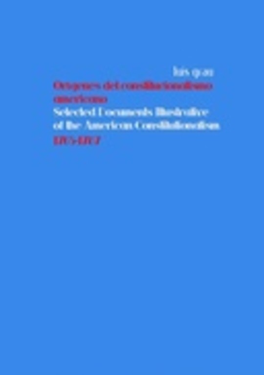 Orígenes del constitucionalismo americano: corpus documental bilingüe. Periodo Revolucionario, 1765-1787. Volumen 3