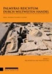 Palmyras Reichtum durch weltweiten Handel. Achäologische Untersuchungen im Bereich der hellenistischen Stadt