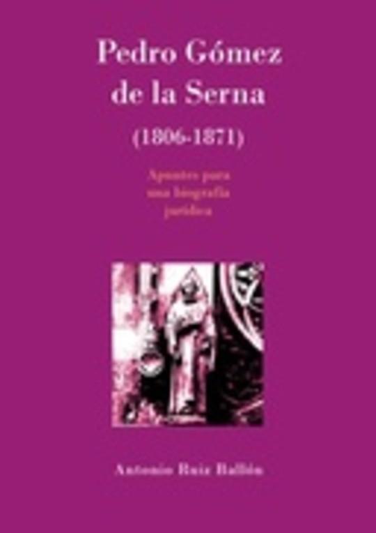 Pedro Gómez de la Serna (1806-1871). Apuntes para una biografía jurídica