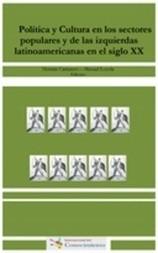 Política y Cultura en los sectores populares y de las izquierdas latinoamericanas en el siglo XX
