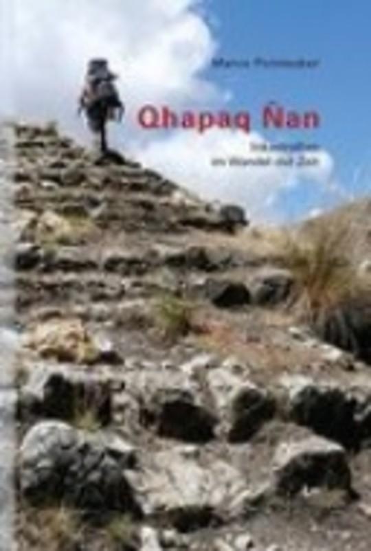 Qhapaq Ñan Inkastraßen im Wandel der Zeit