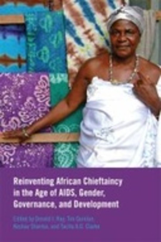 Reinventing African Chieftaincy in the Age of AIDS, Governance, Gender, and Development