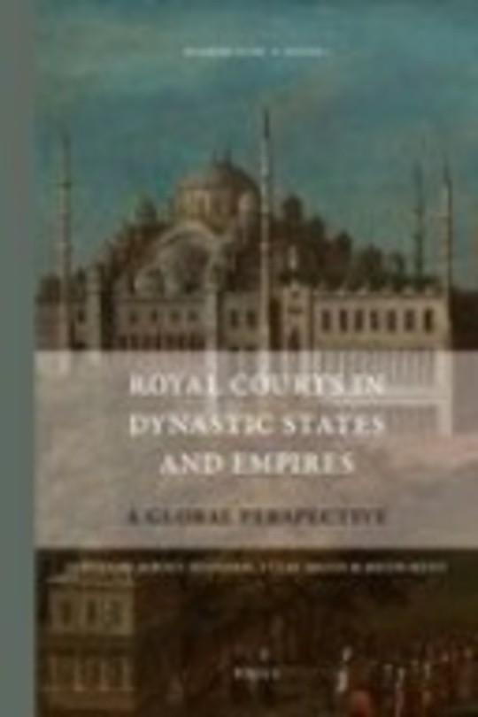 Royal Courts in Dynastic States and Empires