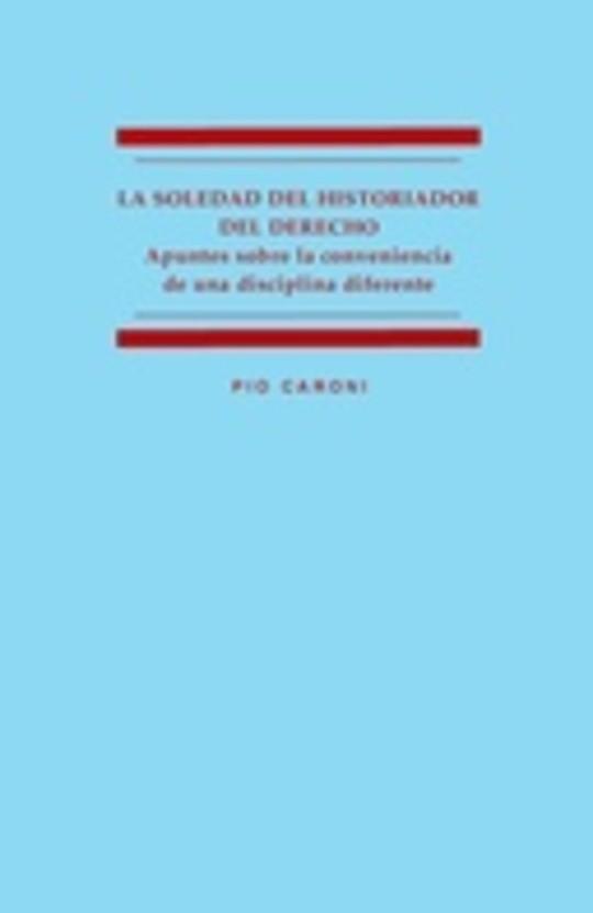 La soledad del historiador del Derecho: apuntes sobre la conveniencia de una disciplina diferente