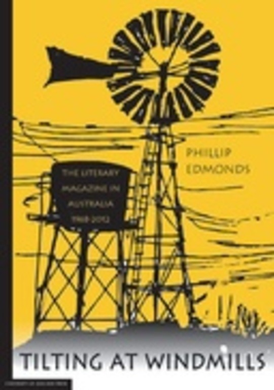 Tilting at Windmills: the literary magazine in Australia, 1968-2012