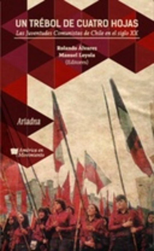 Un trébol de cuatro hojas. Las Juventudes Comunistas de Chile en el siglo XX