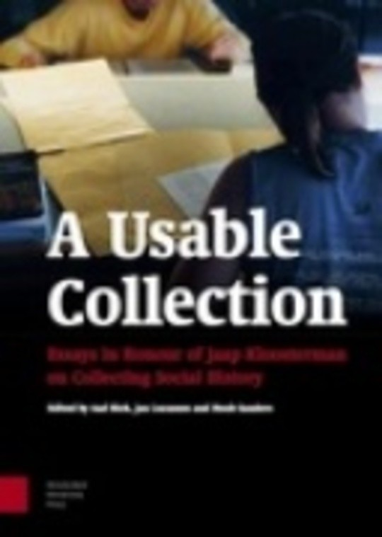 A Usable Collection: Essays in Honour of Jaap Kloosterman on Collecting Social History