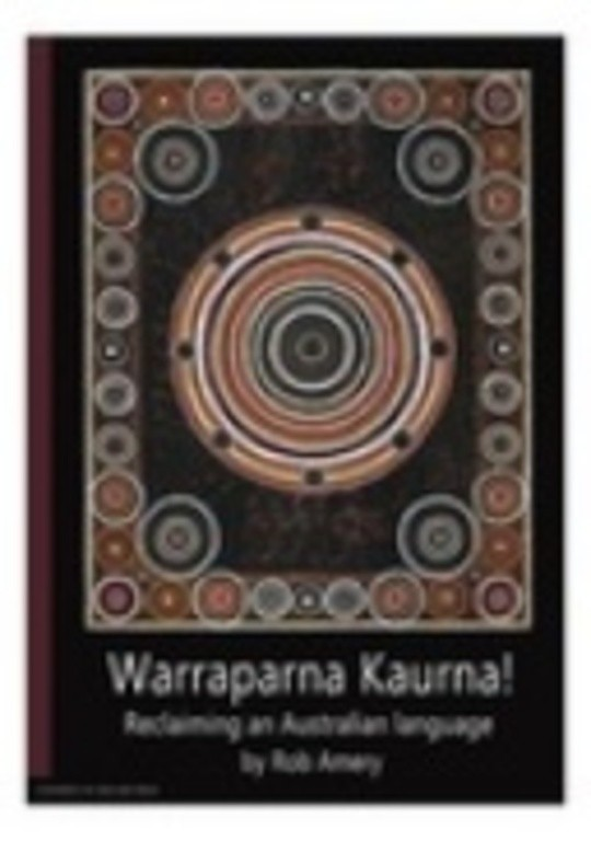 Warraparna Kaurna! Reclaiming an Australian language