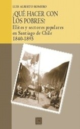 ¿Qué hacer con los pobres? Elites y sectores populares en Santiago de Chile 1840-1895