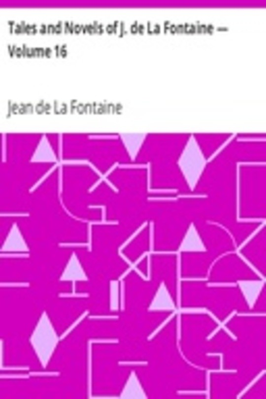 Tales and Novels of J. de La Fontaine — Volume 16