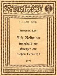 Die Religion innerhalb der Grenzen der bloßen Vernunft Text der Ausgabe 1793, mit Beifügung der Abweichungen der Ausgabe 1794