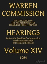 Warren Commission (14 of 26): Hearings Vol. XIV (of 15)
