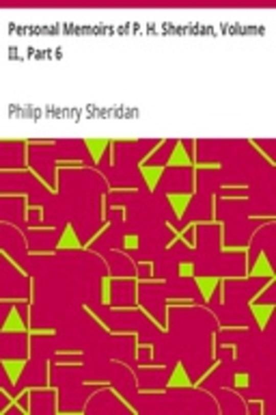 Personal Memoirs of P. H. Sheridan, Volume II., Part 6