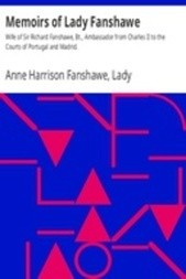 Memoirs of Lady Fanshawe Wife of Sir Richard Fanshawe, Bt., Ambassador from Charles II to the Courts of Portugal and Madrid.