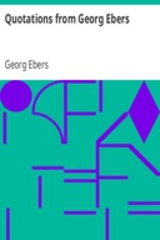 Quotations from Georg Ebers