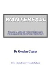 Wanterfall: A Practical Approach to the Understanding and Healing of the Emotions of Everyday Life
