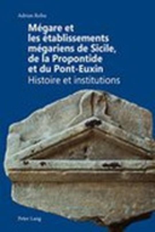Mégare et les établissements mégariens de Sicile, de la Propontide et du Pont-Euxin. Histoire et institutions