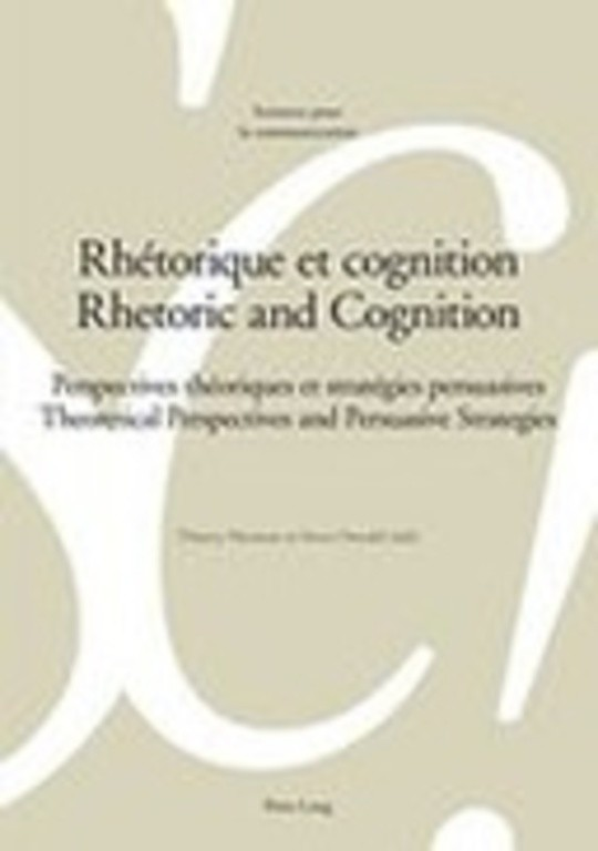 Rhétorique et cognition - Rhetoric and Cognition. Perspectives théoriques et stratégies persuasives- Theoretical Perspectives and Persuasive Strategies