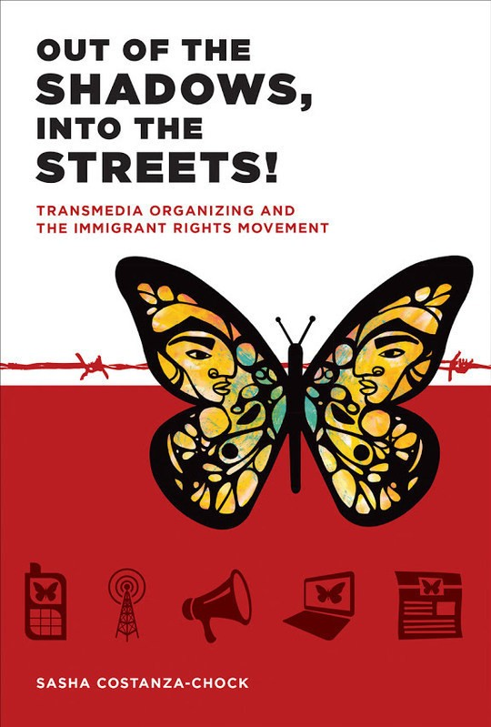 Out of the Shadows, Into the Streets!: transmedia organizing and the immigrant rights movement