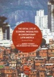 The Social Life of Economic Inequalities in Contemporary Latin America : Decades of Change