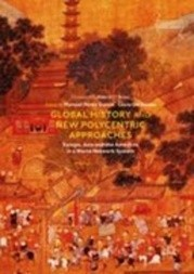 Global History and New Polycentric Approaches: Europe, Asia and the Americas in a World Network System