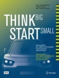 Think Big, Start Small: StreetScooter die e-mobile erfolgsstory: Innovationsprozesse radikal effizienter
