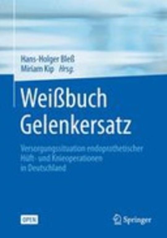 Weißbuch Gelenkersatz: Versorgungssituation bei endoprothetischen Hüft- und Knieoperationen in Deutschland