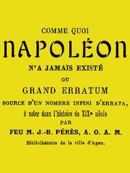 Comme quoi Napoléon n'a jamais existé ou Grand erratum source d'un nombre infini d'errata à noter dans l'histoire du XIXe siècle