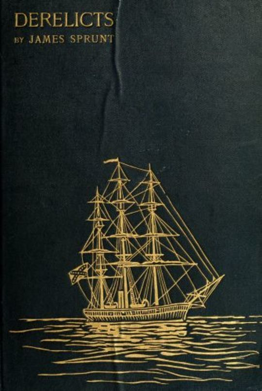 Derelicts An Account of Ships Lost at Sea in General Commercial Traffic and a Brief History of Blockade Runners Stranded Along the North Carolina Coast 1861-1865