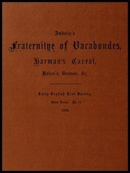 Awdeley's Fraternitye of Vacabondes, Harman's Caueat, Haben's Sermon, &c.