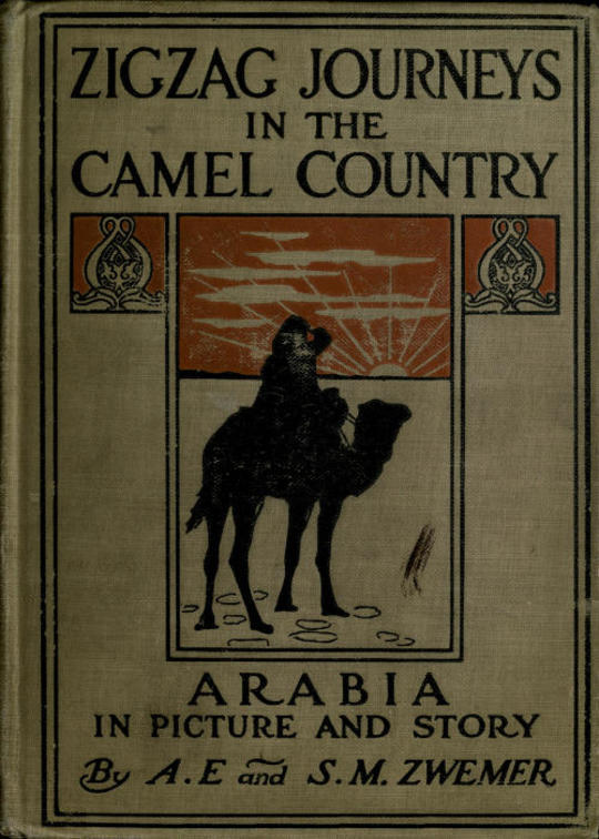 Zigzag Journeys in the Camel Country Arabia in Picture and Story