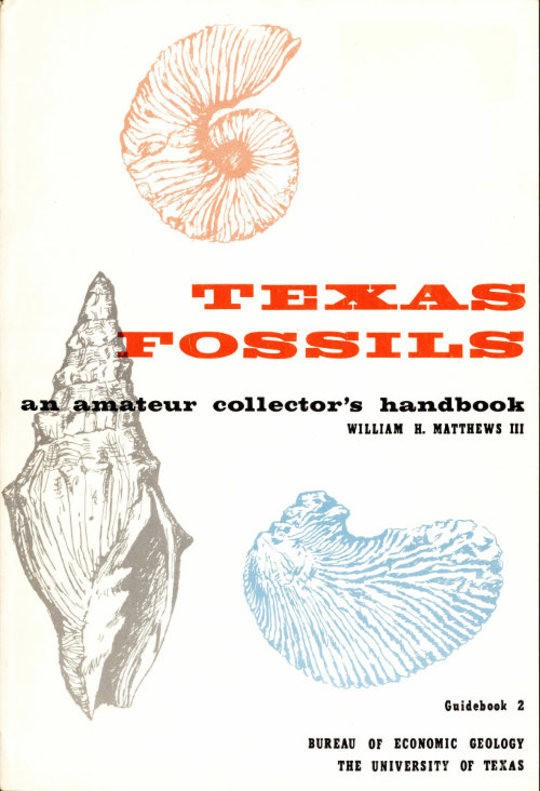 Texas Fossils: An Amateur Collector's Handbook Texas Bureau of Economic Geology Guidebook 2